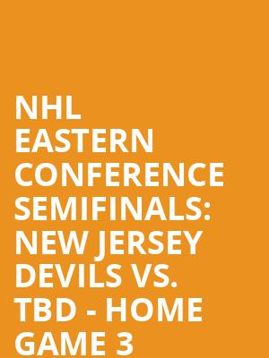 NHL%20Eastern%20Conference%20Semifinals:%20New%20Jersey%20Devils%20vs.%20TBD%20-%20Home%20Game%203%20(Date:%20TBD%20-%20If%20Necessary) at Prudential Center