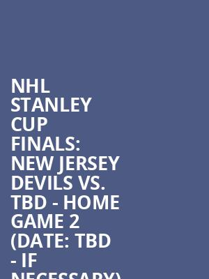 NHL%20Stanley%20Cup%20Finals:%20New%20Jersey%20Devils%20vs.%20TBD%20-%20Home%20Game%202%20(Date:%20TBD%20-%20If%20Necessary) at Prudential Center