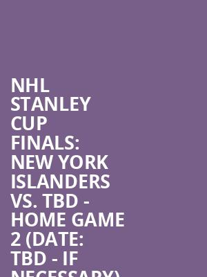 NHL%20Stanley%20Cup%20Finals:%20New%20York%20Islanders%20vs.%20TBD%20-%20Home%20Game%202%20(Date:%20TBD%20-%20If%20Necessary) at Nassau Coliseum