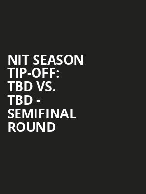 NIT%20Season%20Tip-Off:%20TBD%20vs.%20TBD%20-%20Semifinal%20Round at Madison Square Garden