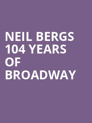 Neil Bergs 104 Years of Broadway at Bergen Performing Arts Center