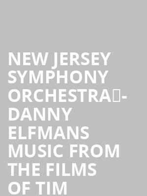 New Jersey Symphony Orchestra	- Danny Elfmans Music from the Films of Tim Burton at Chase Room