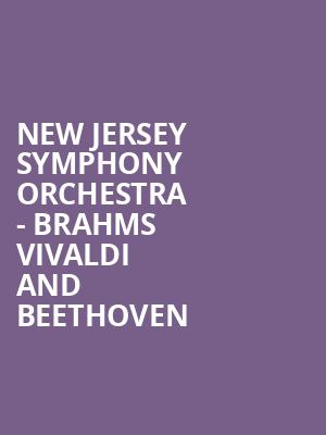 New Jersey Symphony Orchestra - Brahms Vivaldi and Beethoven at Victoria Theater