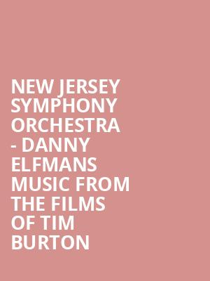New Jersey Symphony Orchestra - Danny Elfmans Music From The Films of Tim Burton at Victoria Theater