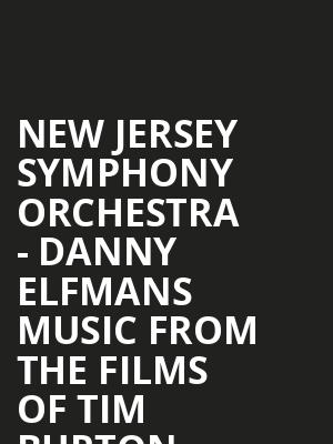 New Jersey Symphony Orchestra - Danny Elfmans Music From The Films of Tim Burton (Rescheduled from 6/20/2020) at Victoria Theater