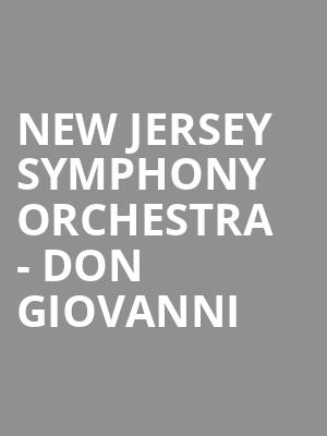 New Jersey Symphony Orchestra - Don Giovanni at Bergen Performing Arts Center
