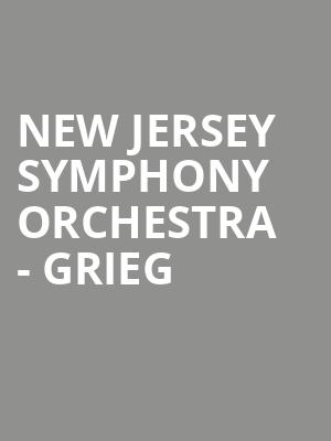 New Jersey Symphony Orchestra - Grieg at Bergen Performing Arts Center