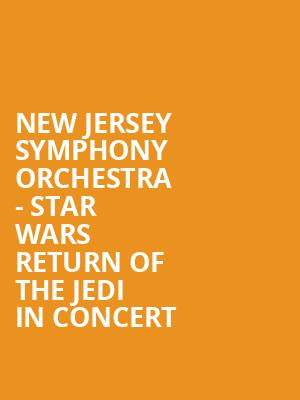 New Jersey Symphony Orchestra - Star Wars Return of the Jedi in Concert at Victoria Theater