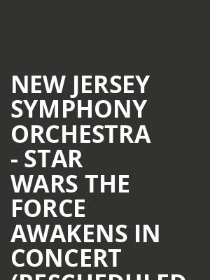 New Jersey Symphony Orchestra - Star Wars The Force Awakens in Concert (Rescheduled from 4/18/20) at Victoria Theater