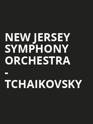 New Jersey Symphony Orchestra - Tchaikovsky at Bergen Performing Arts Center