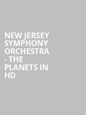New Jersey Symphony Orchestra - The Planets In HD at Hackensack Meridian Health Theatre