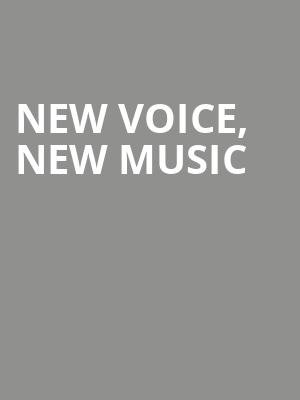 New%20Voice,%20New%20Music at Judy & Arthur Zankel Hall