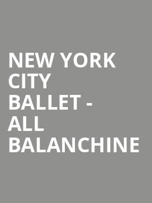 New York City Ballet - All Balanchine at David H Koch Theater