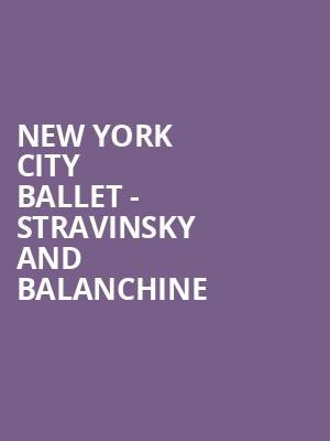 New York City Ballet - Stravinsky and Balanchine at David H Koch Theater
