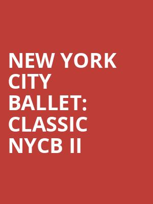 New York City Ballet%3A Classic NYCB II at David H Koch Theater
