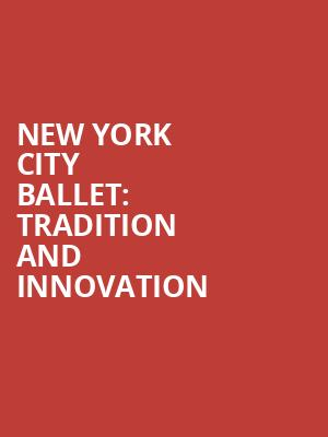 New York City Ballet%3A Tradition and Innovation at David H Koch Theater