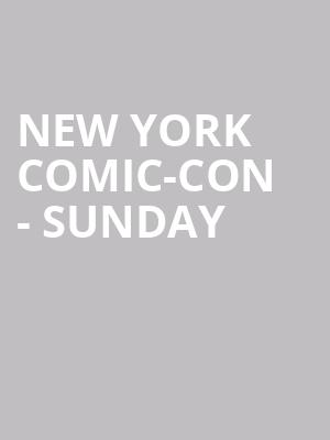 New York Comic-Con - Sunday at Jacob K. Javits Convention Center
