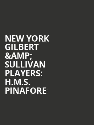 New York Gilbert %26 Sullivan Players%3A H.M.S. Pinafore at New York City Center Mainstage
