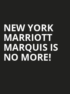 New York Marriott Marquis is no more