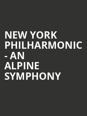 New York Philharmonic - An Alpine Symphony at David Geffen Hall at Lincoln Center