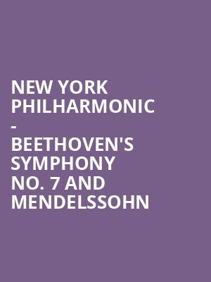 New York Philharmonic - Beethoven's Symphony No. 7 and Mendelssohn at David Geffen Hall at Lincoln Center