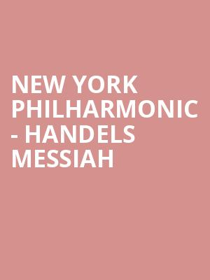 New York Philharmonic - Handels Messiah at David Geffen Hall at Lincoln Center