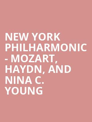 New York Philharmonic - Mozart, Haydn, and Nina C. Young at David Geffen Hall at Lincoln Center