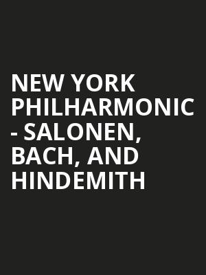 New York Philharmonic - Salonen, Bach, and Hindemith at David Geffen Hall at Lincoln Center