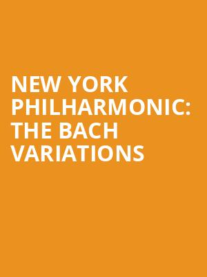 New%20York%20Philharmonic:%20The%20Bach%20Variations at Avery Fisher Hall