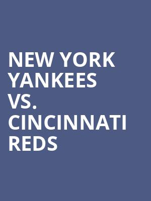 New York Yankees vs. Cincinnati Reds at Yankee Stadium