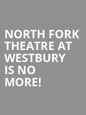 North Fork Theatre at Westbury is no more