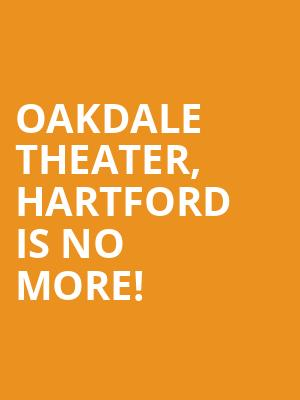 Oakdale Theater, Hartford is no more