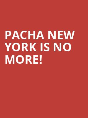 Pacha New York is no more