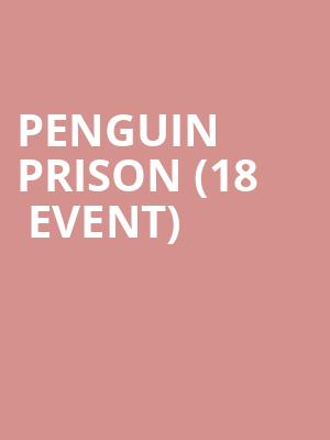 Penguin Prison (18+ Event) at Bowery Ballroom