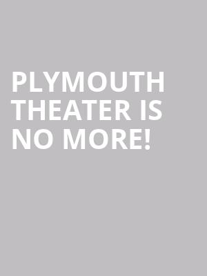 Plymouth Theater is no more