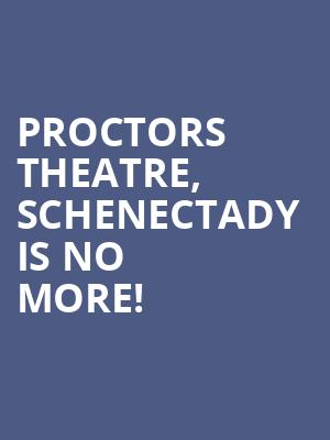 Proctors Theatre, Schenectady is no more