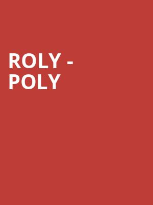 ROLY - POLY at Wellmont Theatre