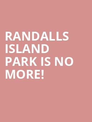 Randalls Island Park is no more