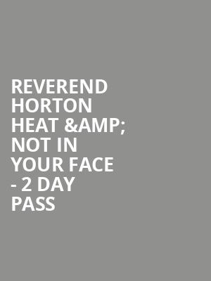 Reverend Horton Heat %26 Not In Your Face - 2 day pass at Irving Plaza