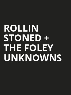 Rollin Stoned %2B The Foley Unknowns at Bergen Performing Arts Center