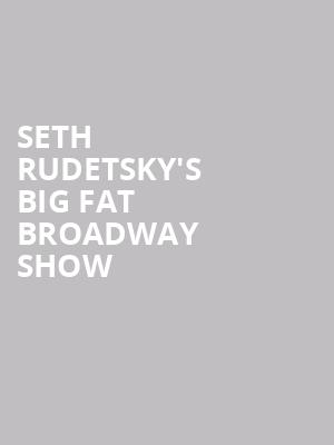 Seth Rudetsky's Big Fat Broadway Show at Town Hall Theater