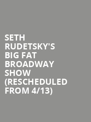 Seth Rudetsky's Big Fat Broadway Show (Rescheduled from 4/13) at Town Hall Theater