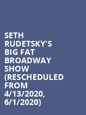 Seth Rudetsky's Big Fat Broadway Show (Rescheduled from 4/13/2020, 6/1/2020) at Town Hall Theater