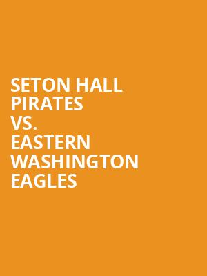 Seton%20Hall%20Pirates%20vs.%20Eastern%20Washington%20Eagles at Prudential Center