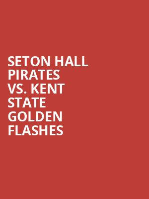 Seton%20Hall%20Pirates%20vs.%20Kent%20State%20Golden%20Flashes at Prudential Center
