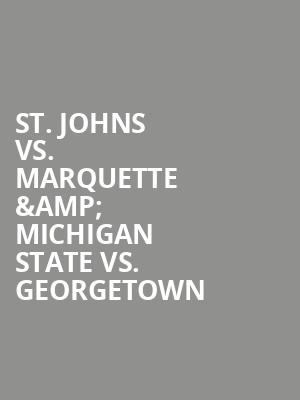 St. Johns vs. Marquette %26 Michigan State vs. Georgetown at Madison Square Garden