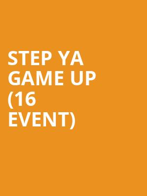 Step Ya Game Up (16+ Event) at Gramercy Theatre