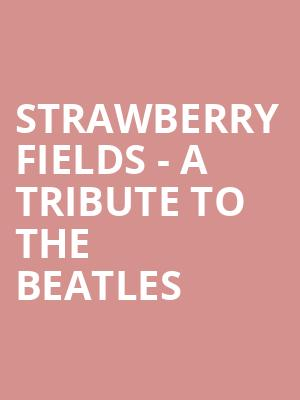 Strawberry Fields - A Tribute To The Beatles at B.B. King Blues Club
