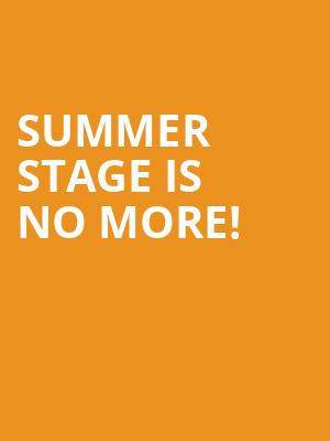 Summer Stage is no more