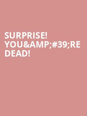 Surprise! You%26%2339%3Bre Dead! at George Street Playhouse
